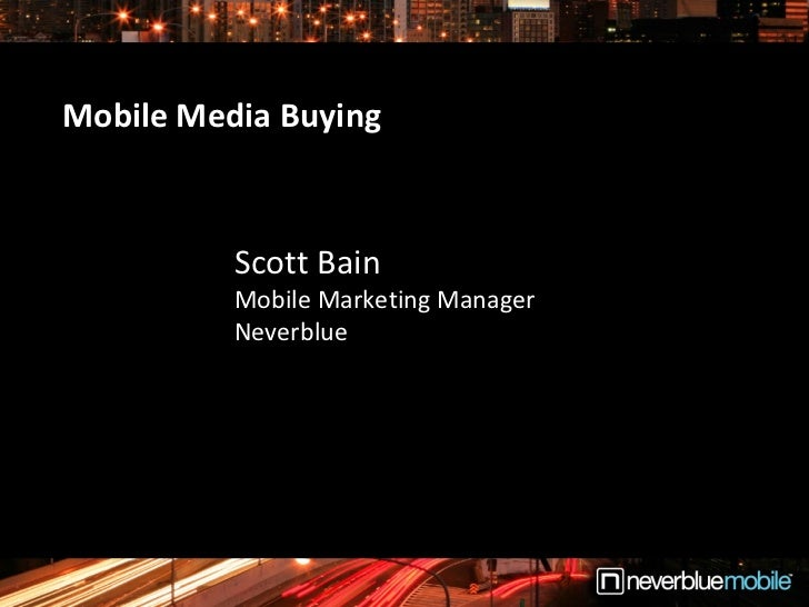 Mobile Media Buying Scott Bain Mobile Marketing Manager Neverblue