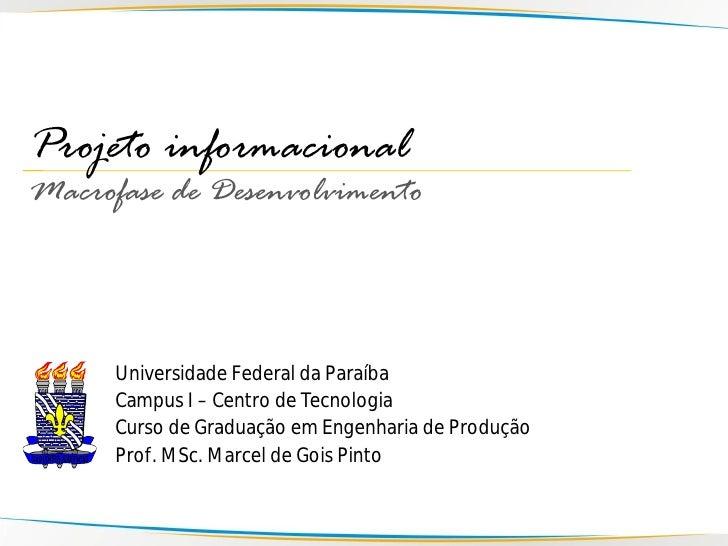 Projeto informacional Macrofase de Desenvolvimento          Universidade Federal da Paraíba       Campus I – Centro de Tec...