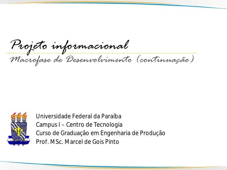 Projeto informacional Macrofase de Desenvolvimento (continuação)          Universidade Federal da Paraíba       Campus I –...