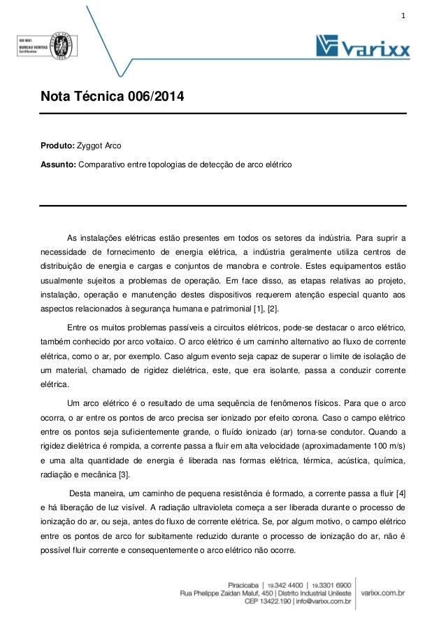 1 Nota Técnica 006/2014 Produto: Zyggot Arco Assunto: Comparativo entre topologias de detecção de arco elétrico As instala...