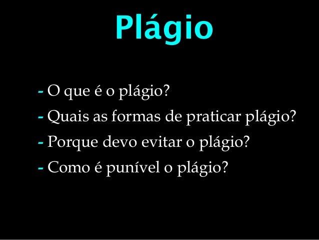Plágio - O que é o plágio? - Quais as formas de praticar plágio? - Porque devo evitar o plágio? - Como é punível o plágio?