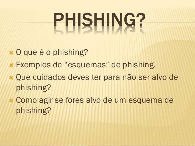 """PHISHING?  O que é o phishing?  Exemplos de """"esquemas"""" de phishing.  Que cuidados deves ter para não ser alvo de phishi..."""
