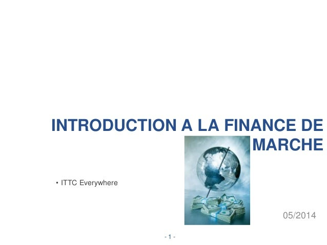INTRODUCTION A LA FINANCE DE MARCHE 05/2014 • ITTC Everywhere - 1 -