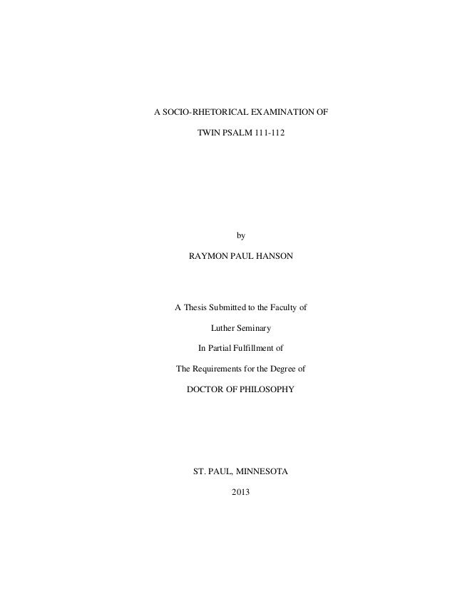 A SOCIO-RHETORICAL EXAMINATION OF TWIN PSALM 111-112 by RAYMON PAUL HANSON A Thesis Submitted to the Faculty of Luther Sem...