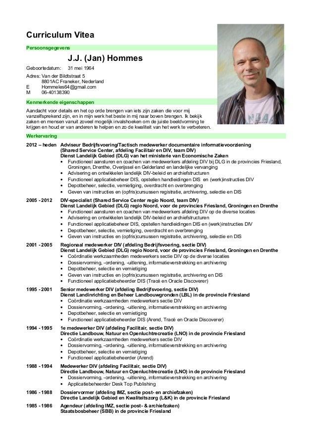 Curriculum Vitea Persoonsgegevens J.J. (Jan) Hommes Geboortedatum: 31 mei 1964 Adres: Van der Bildtstraat 5 8801AC Franeke...