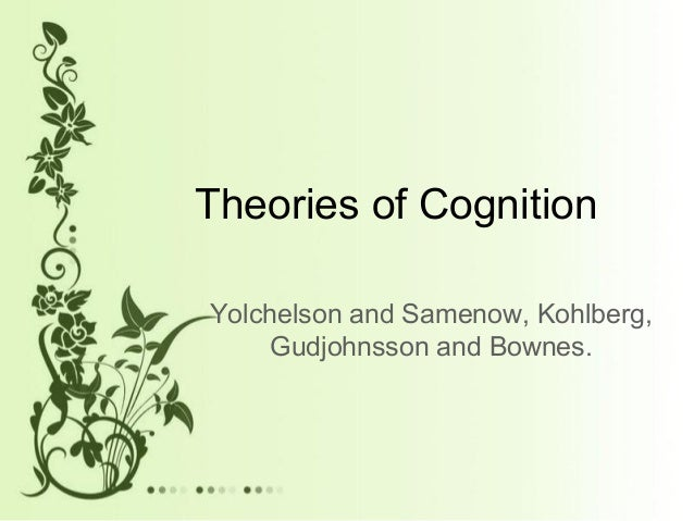 Theories of Cognition Yolchelson and Samenow, Kohlberg, Gudjohnsson and Bownes.
