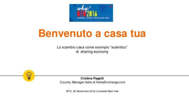 """Benvenuto a casa tua Lo scambio casa come esempio """"autentico"""" di sharing economy Cristina Pagetti Country Manager Italia d..."""