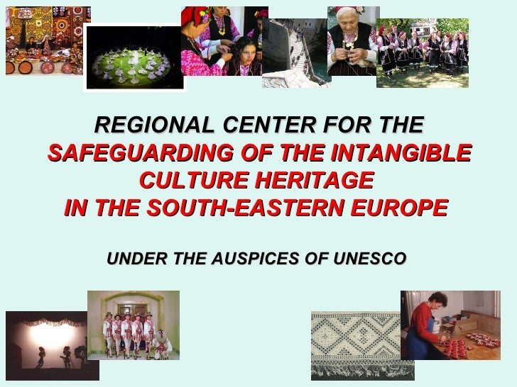 REGIONAL CENTER FOR THESAFEGUARDING OF THE INTANGIBLE       CULTURE HERITAGE IN THE SOUTH-EASTERN EUROPE    UNDER THE AUSP...