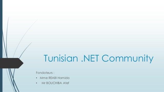 Tunisian .NET Community Fondateurs : • Mme REABI Hamida • Mr BOUCHIBA Atef