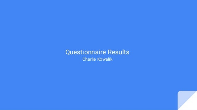 Questionnaire Results Charlie Kowalik