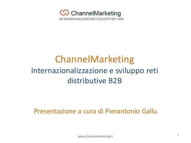 INTERNAZIONALIZZAZIONE E SVILUPPO RETI B2B ChannelMarketing Internazionalizzazione e sviluppo reti distributive B2B Presen...