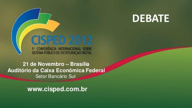 DEBATE  21 de Novembro – Brasília Auditório da Caixa Econômica Federal Setor Bancário Sul  www.cisped.com.br