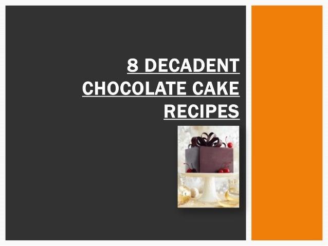 8 DECADENTCHOCOLATE CAKE        RECIPES