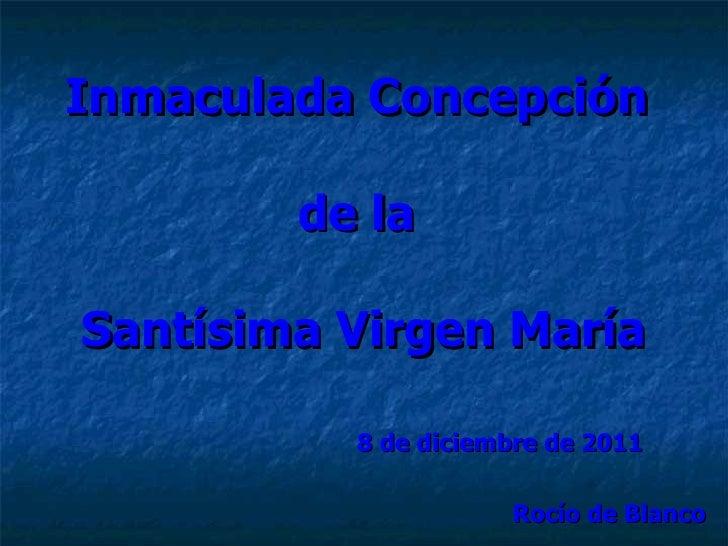 Inmaculada Concepción        de laSantísima Virgen María          8 de diciembre de 2011                     Rocío de Blanco