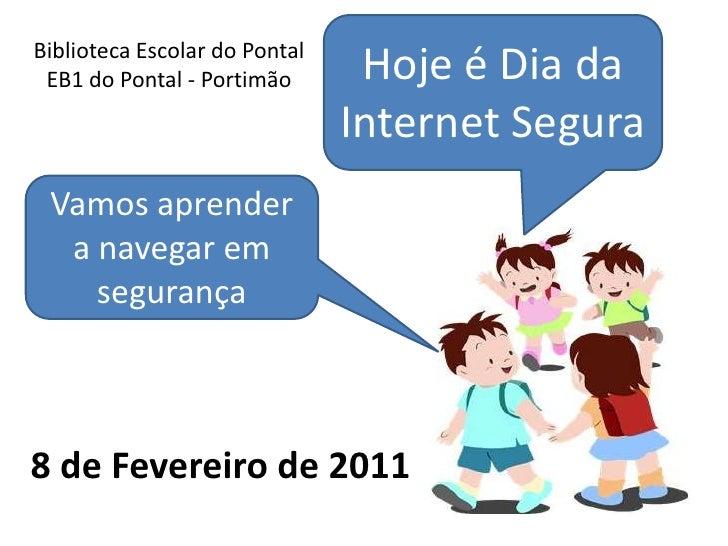Hoje é Dia da Internet Segura<br />Biblioteca Escolar do Pontal<br />EB1 do Pontal - Portimão<br />Vamos aprender a navega...