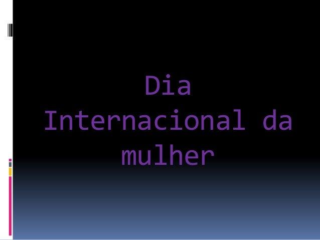DiaInternacional da     mulher