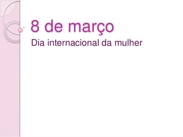 8 de marçoDia internacional da mulher