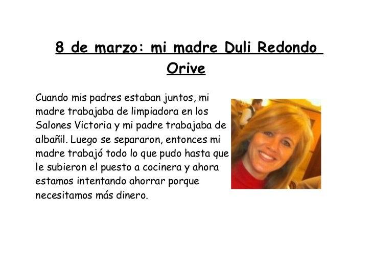 8 de marzo: mi madre Duli Redondo                  OriveCuando mis padres estaban juntos, mimadre trabajaba de limpiadora ...