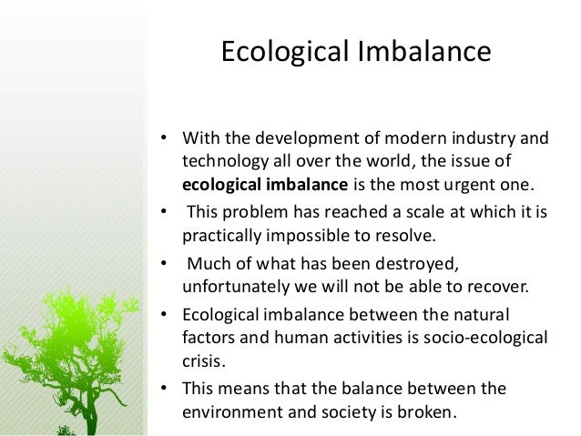 prevent ecological imbalance Citation: sue ogilvy, (2015) developing the ecological balance sheet for agricultural sustainability, sustainability accounting, management and policy journal , vol 6 issue: in the private sector, accounting has been used for decades to record how assets create inflows of economic benefit and prevent outflows of them.