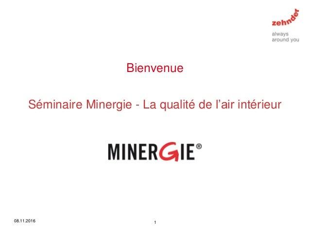 Bienvenue 08.11.2016 1 Séminaire Minergie - La qualité de l'air intérieur
