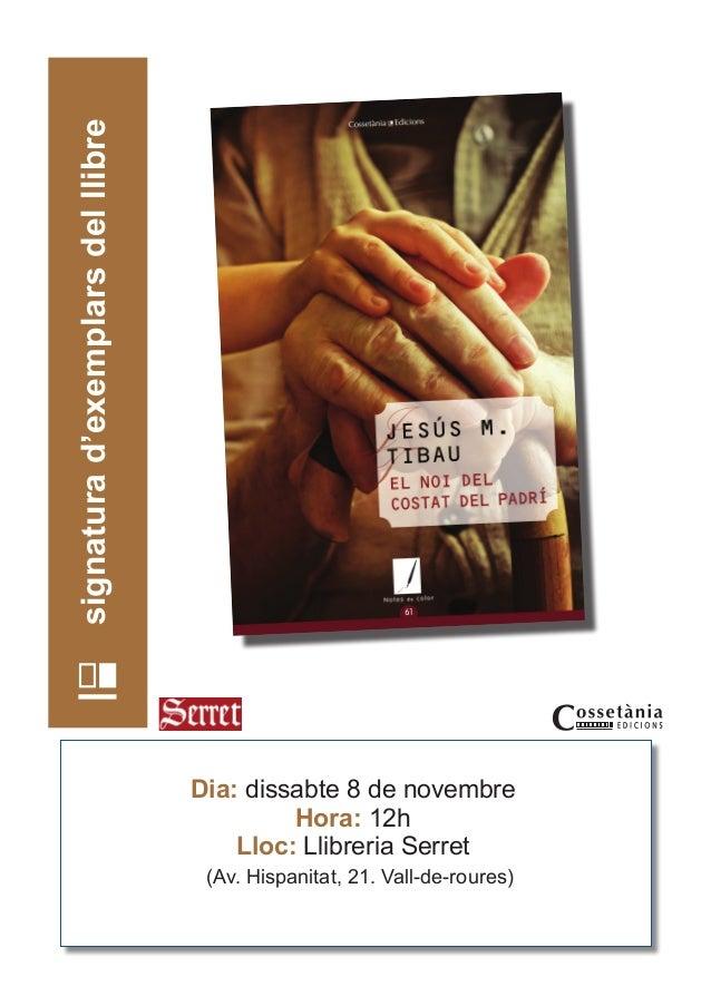 Dia: dissabte 8 de novembre  Hora: 12h  Lloc: Llibreria Serret  (Av. Hispanitat, 21. Vall-de-roures)  signatura d'exemplar...