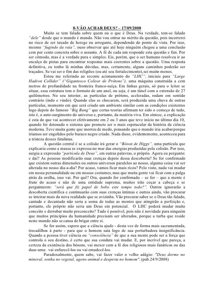 """8-VÃO ACHAR DEUS? – 17/09/2008           Muito se tem falado sobre quem ou o que é Deus. Na verdade, tem-se falado """"dele"""" ..."""