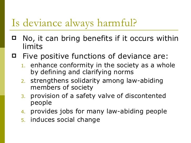positive functions of deviance Negative sanctions are punishments or negative reactions toward deviance positive  (my interview with ex-con who spoke to my introduction to sociology.