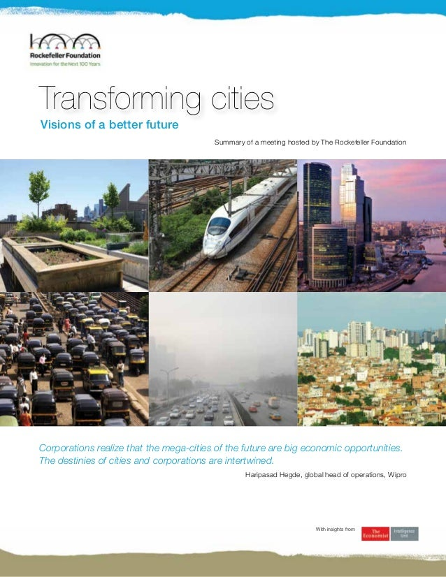 Transforming cities Visions of a better future Corporations realize that the mega-cities of the future are big economic op...