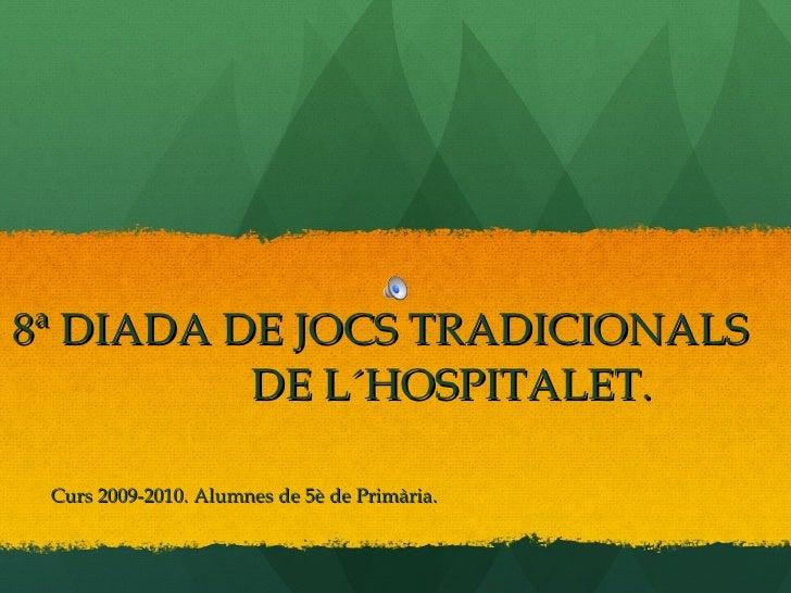 8ª DIADA DE JOCS TRADICIONALS  DE L´HOSPITALET. Curs 2009-2010. Alumnes de 5è de Primària.
