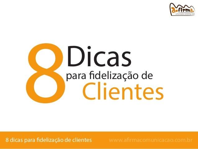 8  Dicas  para fidelização de  Clientes  8 dicas para fidelização de clientes  www.afirmacomunicacao.com.br