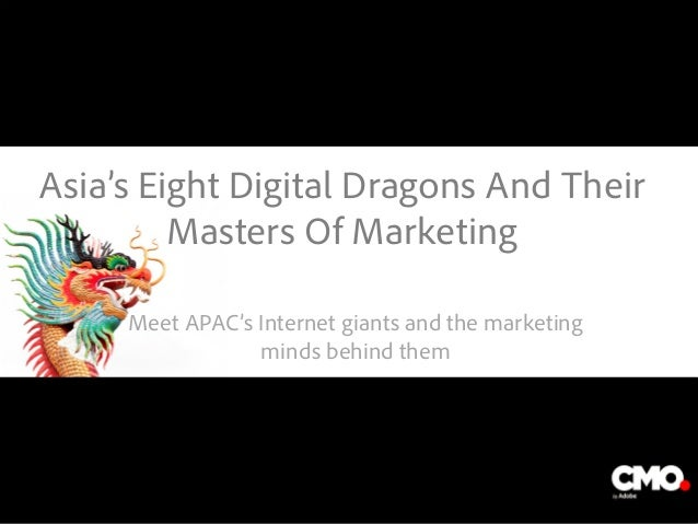 Asia's Eight Digital Dragons And Their Masters Of Marketing Meet APAC's Internet giants and the marketing minds behind the...