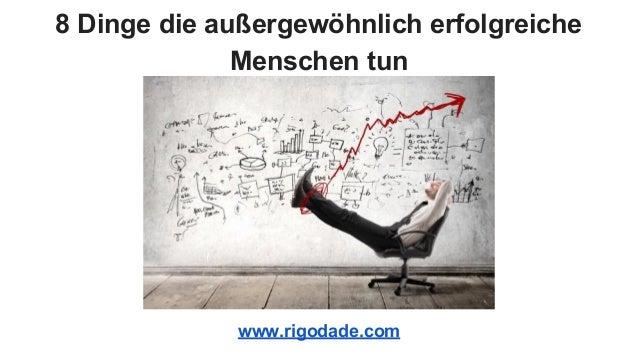 8 Dinge die außergewöhnlich erfolgreiche Menschen tun www.rigodade.com