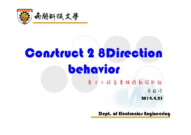 Dept. of Electronics Engineering Construct 2 8Direction behavior 電子工程系電腦遊戲設計組 吳錫修 2014.4.23