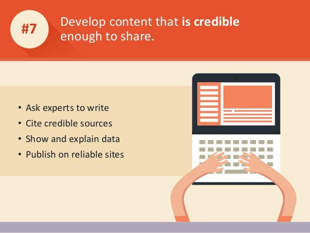 Develop content that is credible enough to share. #7 • Ask experts to write • Cite credible sources • Show and explain dat...
