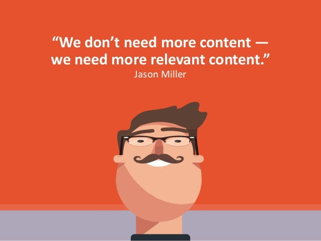 """""""We don't need more content — we need more relevant content."""" Jason Miller"""