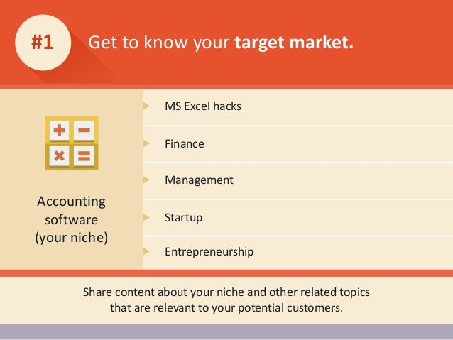 Get to know your target market.#1 MS Excel hacks Share content about your niche and other related topics that are relevant...