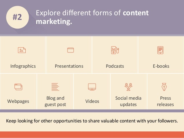 Explore different forms of content marketing. #2 Keep looking for other opportunities to share valuable content with your ...