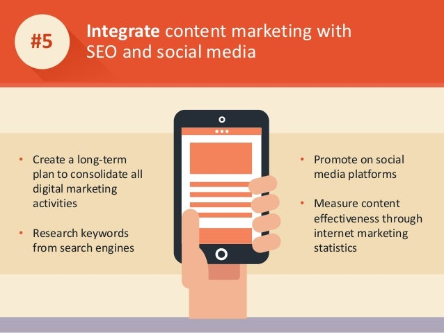 Integrate content marketing with SEO and social media #5 • Create a long-term plan to consolidate all digital marketing ac...
