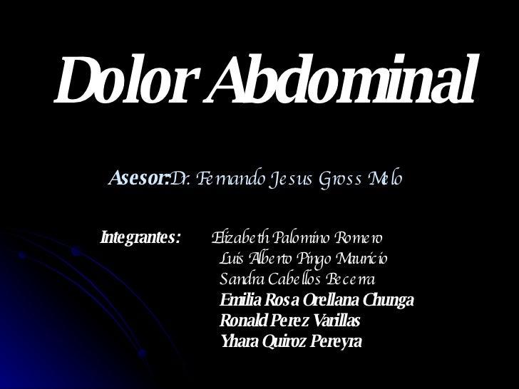 Dolor Abdominal Integrantes:   Elizabeth Palomino Romero   Luis Alberto Pingo Mauricio   Sandra Cabellos Becerra   Emilia ...