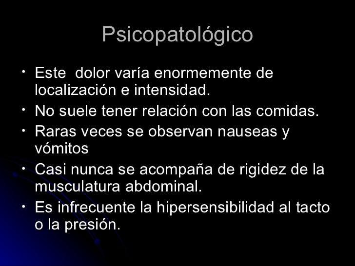 Psicopatológico <ul><li>Este  dolor varía enormemente de localización e intensidad. </li></ul><ul><li>No suele tener relac...