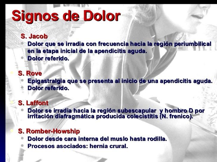 Signos de Dolor <ul><ul><li>S. Jacob </li></ul></ul><ul><ul><li>Dolor que se irradia con frecuencia hacia la región perium...