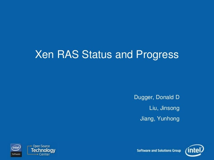Xen RAS Status and Progress                  Dugger, Donald D                       Liu, Jinsong                    Jiang,...