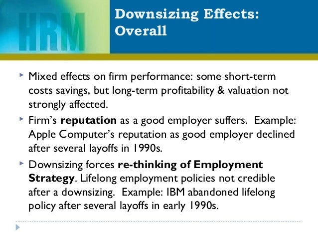 Downsizing Effects: Overall  Mixed effects on firm performance: some short-term costs savings, but long-term profitabilit...