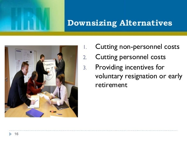 Downsizing Alternatives 1. Cutting non-personnel costs 2. Cutting personnel costs 3. Providing incentives for voluntary re...