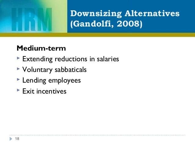 Downsizing Alternatives (Gandolfi, 2008) Medium-term  Extending reductions in salaries  Voluntary sabbaticals  Lending ...
