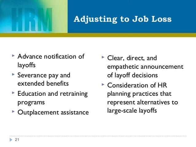 Adjusting to Job Loss 21  Advance notification of layoffs  Severance pay and extended benefits  Education and retrainin...
