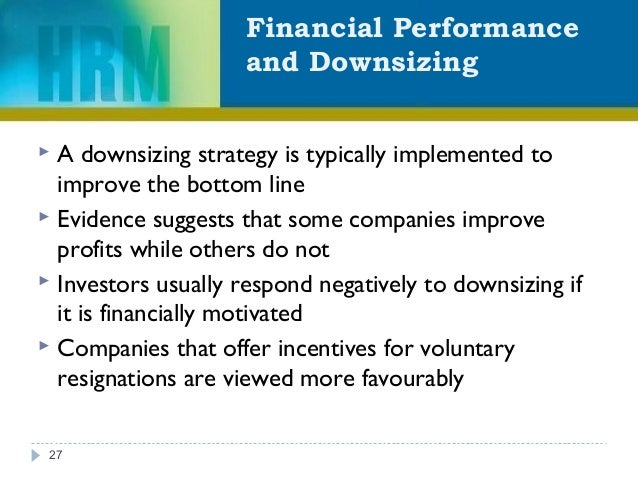 Financial Performance and Downsizing 27  A downsizing strategy is typically implemented to improve the bottom line  Evid...