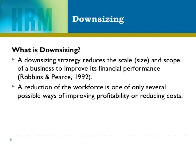 downsizing corporate restructuring strategy About 68 of all downsizing, restructuring,  downsizing - downsizing hr management mbao 6030 downsizing what is downsizing a downsizing strategy reduces the scale.