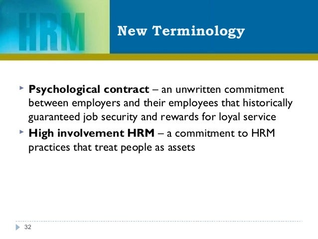 New Terminology 32  Psychological contract – an unwritten commitment between employers and their employees that historica...