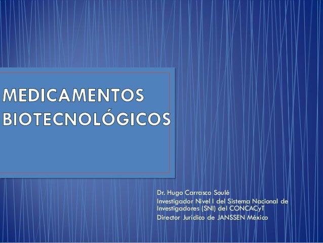 Dr. Hugo Carrasco Soulé Investigador Nivel I del Sistema Nacional de Investigadores (SNI) del CONCACyT Director Jurídico d...